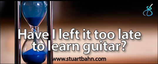 Have I left it too late to learn guitar?