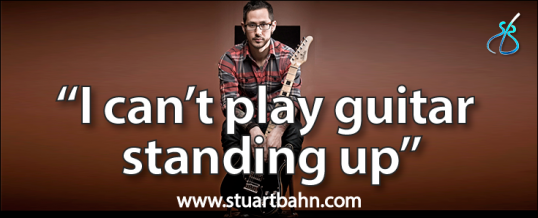 I can't play guitar standing up