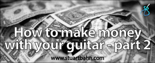 How to make money with your guitar – Part 2: Performance and beyond
